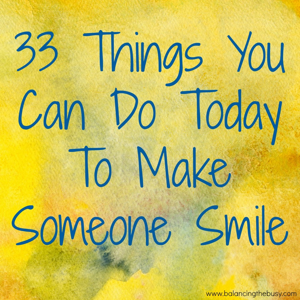 33 Things You Can Do Today To Make Someone SmileQuotes To Make Someone Smile