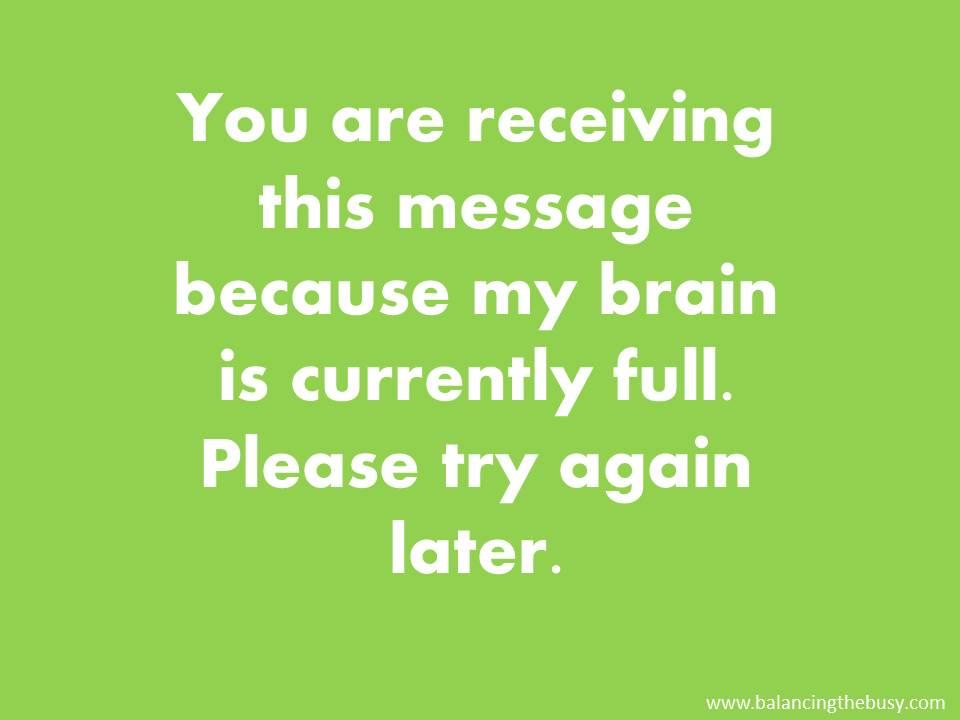 my brain is full!