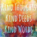 Kind Thoughts, Kind Deeds, Kind Words