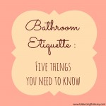 Bathroom Etiquette: 5 things you need to know