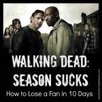 walking dead:season sucks How to lose a fan in 10 days